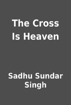 The Cross Is Heaven by Sadhu Sundar Singh