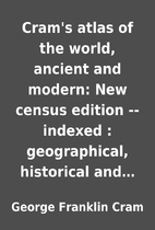 Cram's atlas of the world, ancient and…