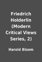 Friedrich Holderlin (Modern Critical Views…
