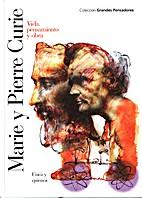 Marie y Pierre Curie - Vida, pensamiento y…