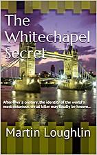 The Whitechapel Secret by Martin Loughlin