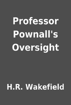 Professor Pownall's Oversight by H.R.…
