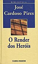 O Render dos Heróis by José Cardoso Pires