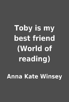 Toby is my best friend (World of reading) by…