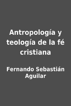 Antropología y teología de la fé…