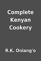 Complete Kenyan Cookery by R.K. Oniang'o