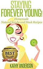 Staying Forever Young!: Homemade Natural…