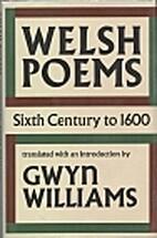 Welsh Poems: Sixth Century to 1600 by Gwyn…