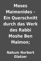 Moses Maimonides - Ein Querschnitt durch das…