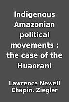 Indigenous Amazonian political movements :…