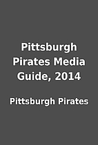 Pittsburgh Pirates Media Guide, 2014 by…