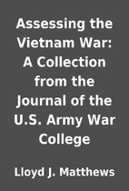 Assessing the Vietnam War: A Collection from…