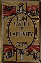 Tom Swift in Captivity by Victor Appleton