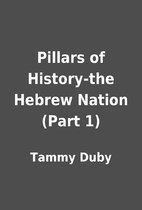Pillars of History-the Hebrew Nation (Part…