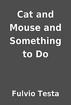Cat and Mouse and Something to Do by Fulvio…