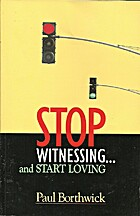 Stop Witnessing...and Start Loving by Paul…