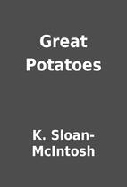 Great Potatoes by K. Sloan-McIntosh