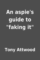 An aspie's guide to faking it by Tony…