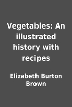 Vegetables: An illustrated history with…