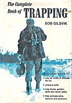 The Complete Book of Trapping by Bob Gilsvik