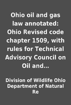 Ohio oil and gas law annotated: Ohio Revised…