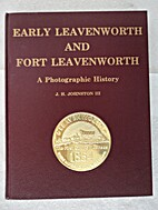 EARLY LEAVENWORTH AND FORT LEAVENWORTH : A…