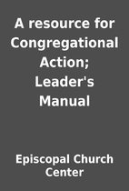 A resource for Congregational Action;…