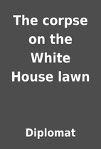 The corpse on the White House lawn by…