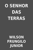 O SENHOR DAS TERRAS by WILSON FRUNGILO…