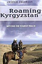 Roaming Kyrgyzstan: Beyond the Tourist Track…
