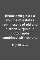 Historic Virginia : a volume of estates…