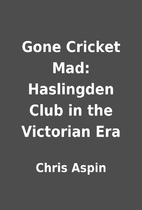 Gone Cricket Mad: Haslingden Club in the…