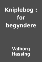 Kniplebog : for begyndere by Valborg Hassing