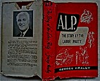 A.L.P. The Story of the Labor Party by…