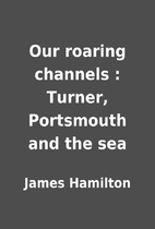 Our roaring channels : Turner, Portsmouth…