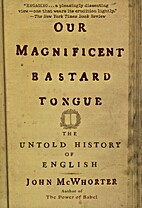 Our Magnificent Bastard Tongue: The Untold…