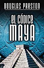 El códice maya by Douglas Preston