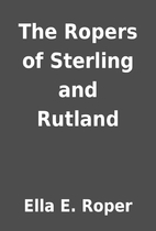 The Ropers of Sterling and Rutland by Ella…