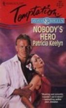 Nobody's Hero by Patricia Keelyn