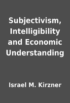Subjectivism, Intelligibility and Economic…