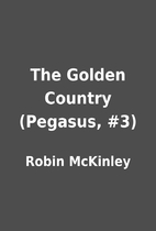 The Golden Country (Pegasus, #3) by Robin…