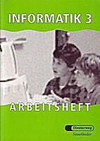 Informatik 3 Arbeitsheft by Gerhard Schmid