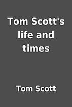Tom Scott's life and times by Tom Scott