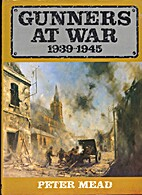 Gunners At War by Peter Mead
