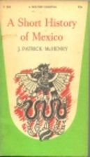 A Short History of Mexico by John Patrick…
