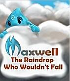 Maxwell, the Raindrop Who Wouldn't Fall…