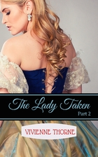 The Lady Taken: Part 2: A Victorian Erotic…