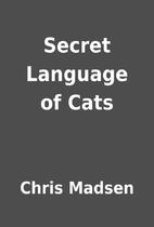Secret Language of Cats by Chris Madsen