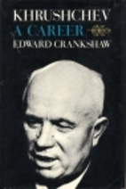 Khrushchev; a career by Edward Crankshaw