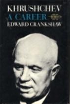 Khrushchev; a career by Edward Crankshaw